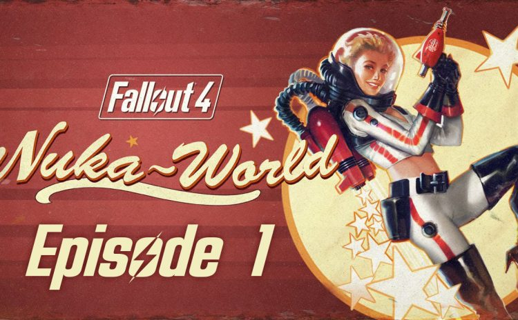 FALLOUT 4 – Chapter 4 – Nuka-World