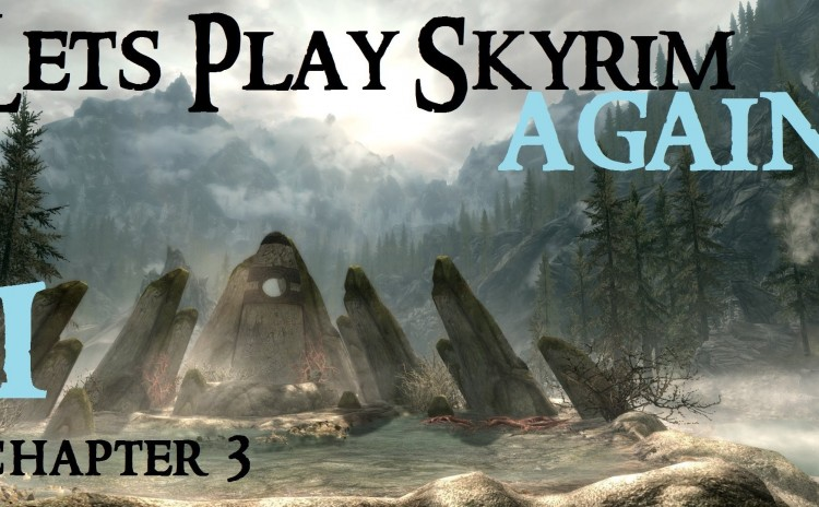 Lets Play Skyrim Again : Chapter 3